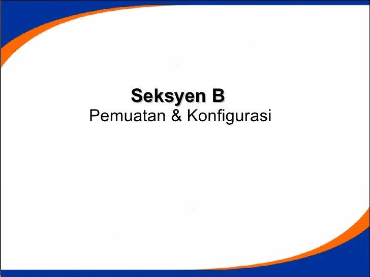 Seksyen B   Pemuatan & Konfigurasi