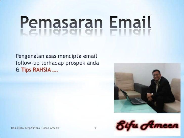 Pemasaran Email<br />Pengenalanasasmencipta email follow-up terhadapprospekanda & Tips RAHSIA ….<br />Hak Cipta Terpelihar...