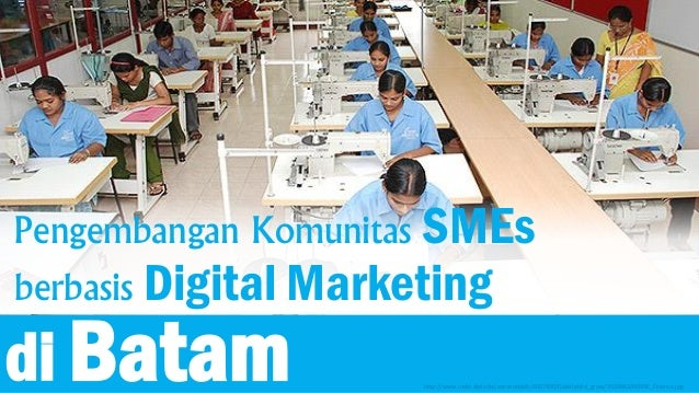 Pengembangan Komunitas SMEs berbasis Digital Marketing di Batam http://www.india.diplo.de/contentblob/4007490/Galeriebild_...