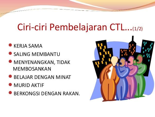 Ciri-ciri Pembelajaran CTL (2/2) PEMBELAJARAN TERINTEGRASI MENGGUNAKAN PELBAGAI  SUMBER MURID KRITIS GURU KREATIF DIND...