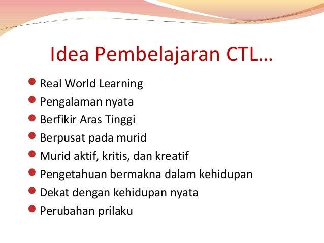 7 komponen CTL… 1. Konstruktivisme 2. Menemukan 3. Bertanya 4. Masyarakat belajar 5. Pemodelan 6. Refleksi 7. Authentic As...