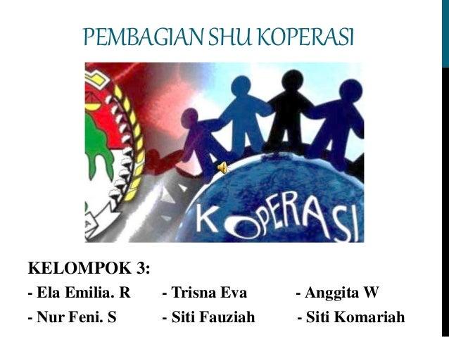 PEMBAGIANSHU KOPERASI KELOMPOK 3: - Ela Emilia. R - Trisna Eva - Anggita W - Nur Feni. S - Siti Fauziah - Siti Komariah