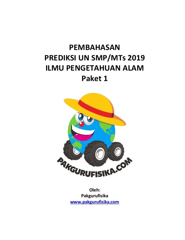 PEMBAHASAN PREDIKSI UN SMP/MTs 2019 ILMU PENGETAHUAN ALAM Paket 1 Oleh: Pakgurufisika www.pakgurufisika.com