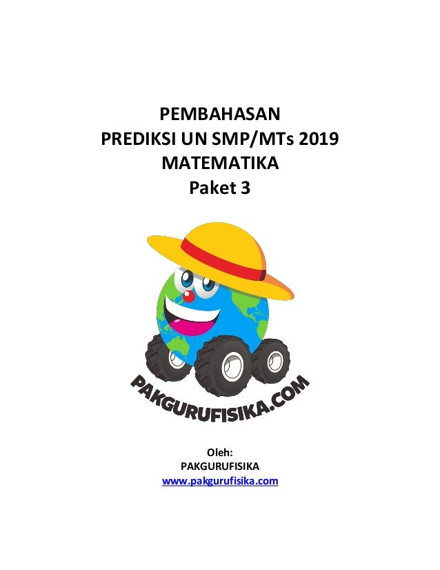 PEMBAHASAN PREDIKSI UN SMP/MTs 2019 MATEMATIKA Paket 3 Oleh: PAKGURUFISIKA www.pakgurufisika.com