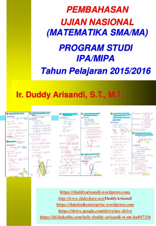 PEMBAHASAN UJIAN NASIONAL (MATEMATIKA SMA/MA) Ir. Duddy Arisandi, S.T., M.T. PROGRAM STUDI IPA/MIPA Tahun Pelajaran 2015/2...