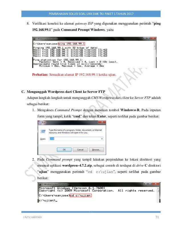 I PUTU HARIYADI 71 PEMBAHASAN SOLUSI SOAL UKK SMK TKJ PAKET 1 TAHUN 2017 8. Verifikasi koneksi ke alamat gateway ISP yang ...