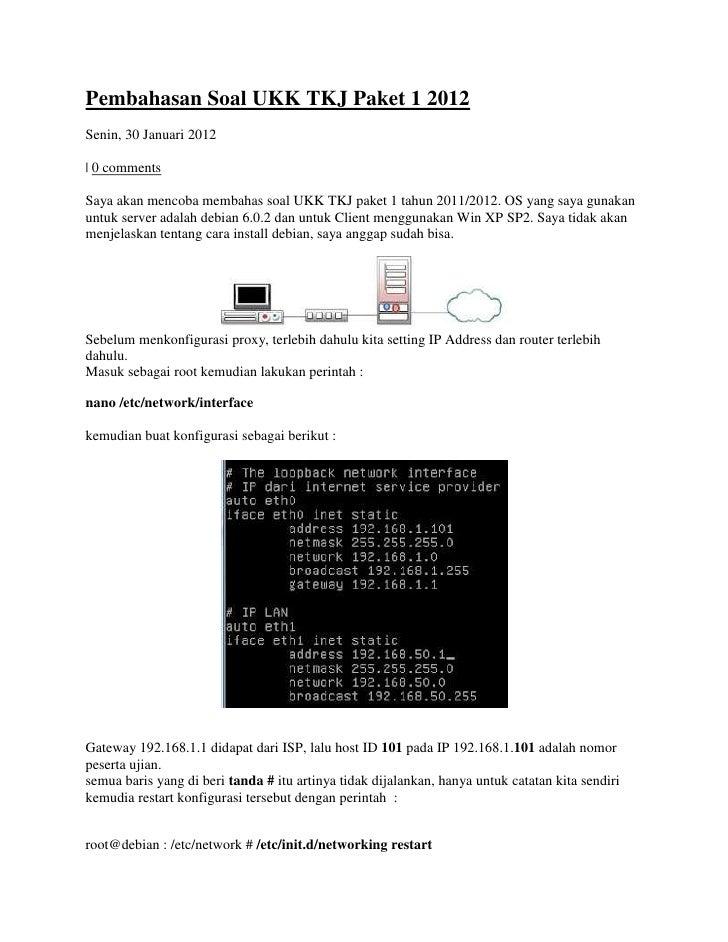 Pembahasan Soal UKK TKJ Paket 1 2012Senin, 30 Januari 2012| 0 commentsSaya akan mencoba membahas soal UKK TKJ paket 1 tahu...