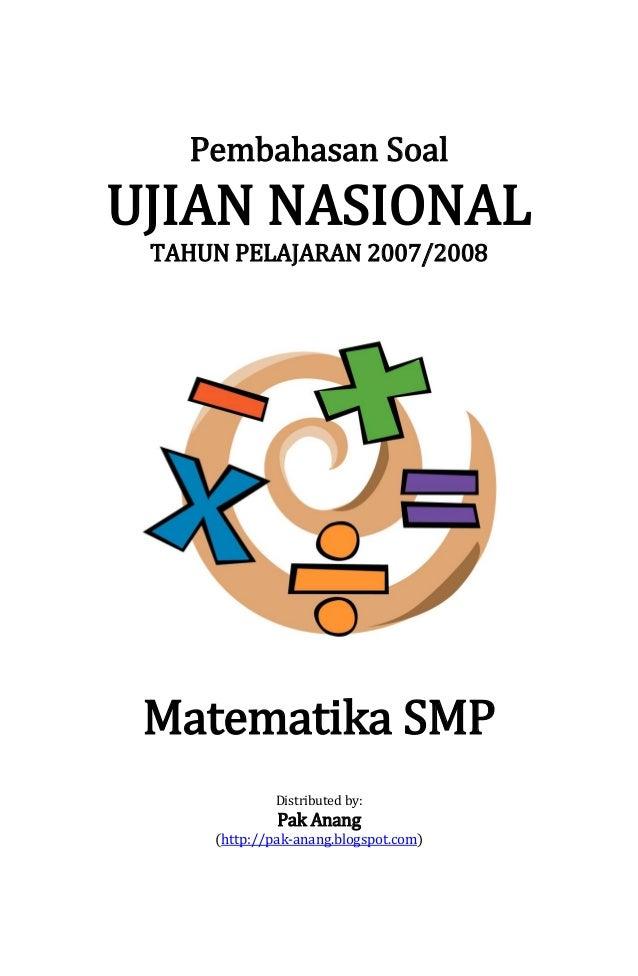 Pembahasan Soal  UJIAN NASIONAL TAHUN PELAJARAN 2007/2008  Matematika SMP Distributed by:  Pak Anang  (http://pak-anang.bl...