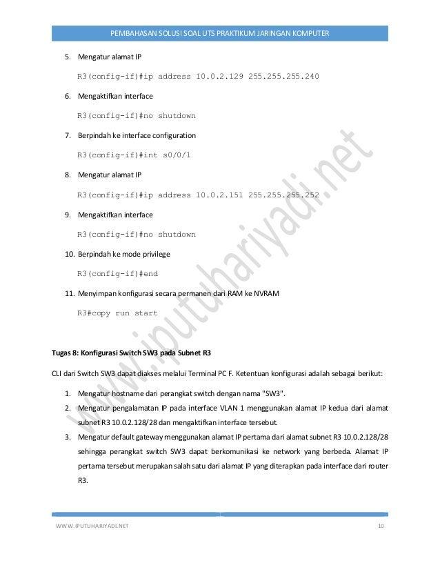 WWW.IPUTUHARIYADI.NET 10 PEMBAHASAN SOLUSI SOAL UTS PRAKTIKUM JARINGAN KOMPUTER 5. Mengatur alamat IP R3(config-if)#ip add...
