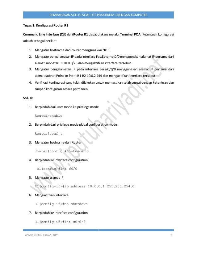 WWW.IPUTUHARIYADI.NET 2 PEMBAHASAN SOLUSI SOAL UTS PRAKTIKUM JARINGAN KOMPUTER Tugas 1: Konfigurasi Router R1 Command Line...