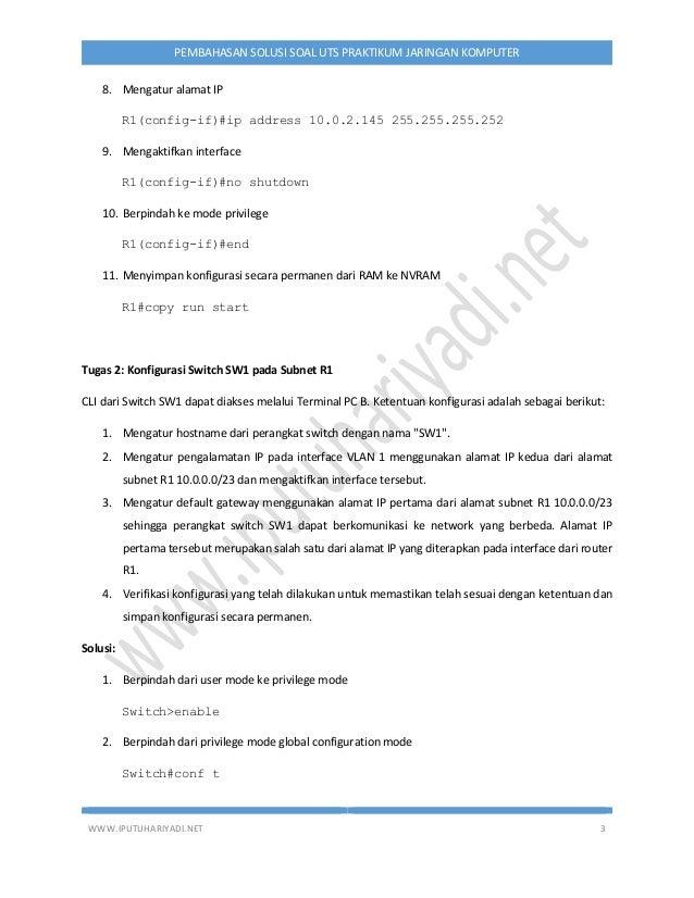 WWW.IPUTUHARIYADI.NET 3 PEMBAHASAN SOLUSI SOAL UTS PRAKTIKUM JARINGAN KOMPUTER 8. Mengatur alamat IP R1(config-if)#ip addr...