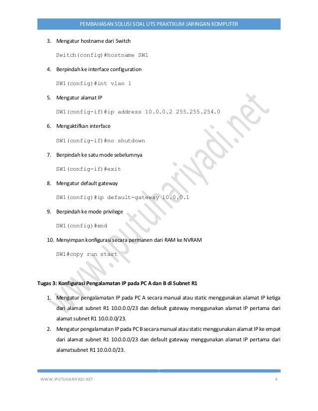 WWW.IPUTUHARIYADI.NET 4 PEMBAHASAN SOLUSI SOAL UTS PRAKTIKUM JARINGAN KOMPUTER 3. Mengatur hostname dari Switch Switch(con...