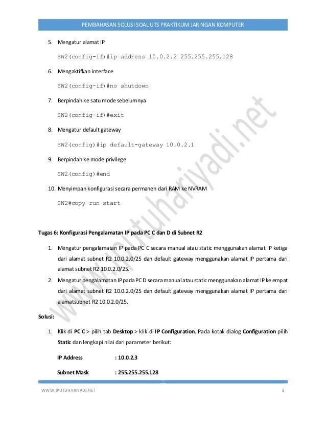 WWW.IPUTUHARIYADI.NET 8 PEMBAHASAN SOLUSI SOAL UTS PRAKTIKUM JARINGAN KOMPUTER 5. Mengatur alamat IP SW2(config-if)#ip add...