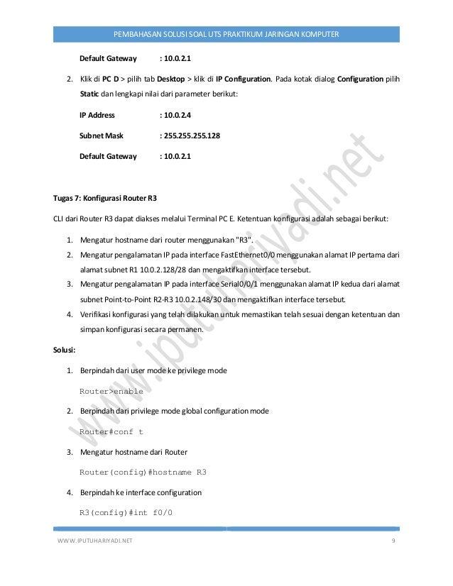WWW.IPUTUHARIYADI.NET 9 PEMBAHASAN SOLUSI SOAL UTS PRAKTIKUM JARINGAN KOMPUTER Default Gateway : 10.0.2.1 2. Klik di PC D ...