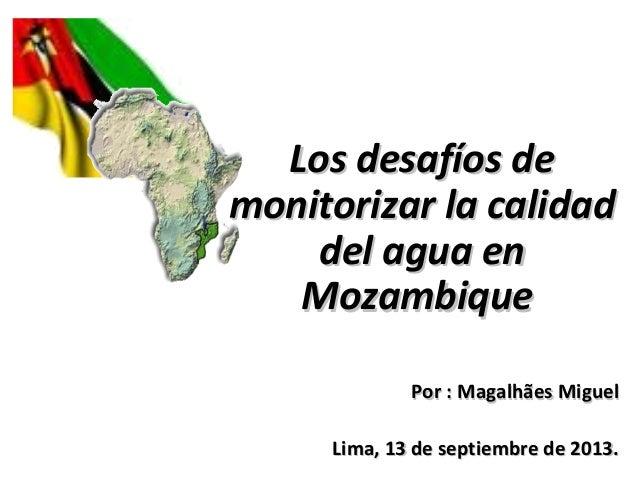 Los desafíos deLos desafíos de monitorizar la calidadmonitorizar la calidad del agua endel agua en MozambiqueMozambique Po...