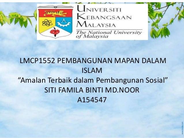 """LMCP1552 PEMBANGUNAN MAPAN DALAM ISLAM """"Amalan Terbaik dalam Pembangunan Sosial"""" SITI FAMILA BINTI MD.NOOR A154547"""