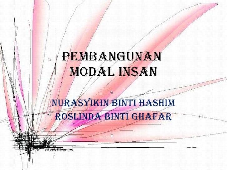 PEMBANGUNAN  MODAL INSAN Nurasyikin Binti Hashim Roslinda Binti Ghafar