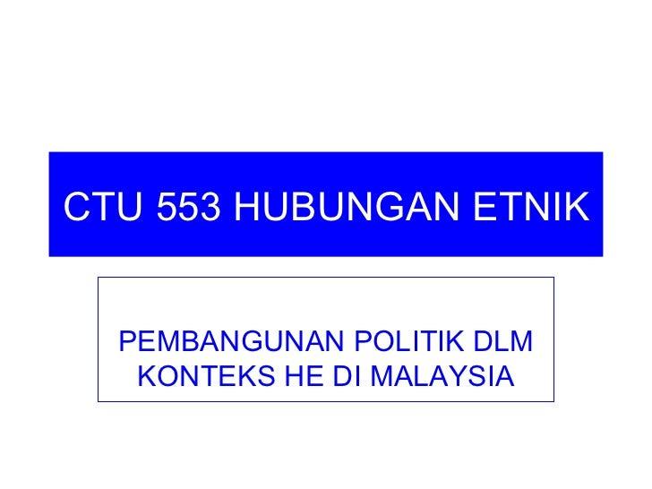 CTU 553 HUBUNGAN ETNIK  PEMBANGUNAN POLITIK DLM   KONTEKS HE DI MALAYSIA
