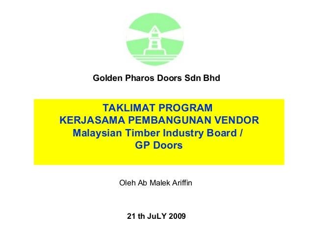 Golden Pharos Doors Sdn Bhd       TAKLIMAT PROGRAMKERJASAMA PEMBANGUNAN VENDOR  Malaysian Timber Industry Board /         ...