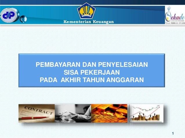 Kementerian Keuangan  PEMBAYARAN DAN PENYELESAIAN  SISA PEKERJAAN  PADA AKHIR TAHUN ANGGARAN  1