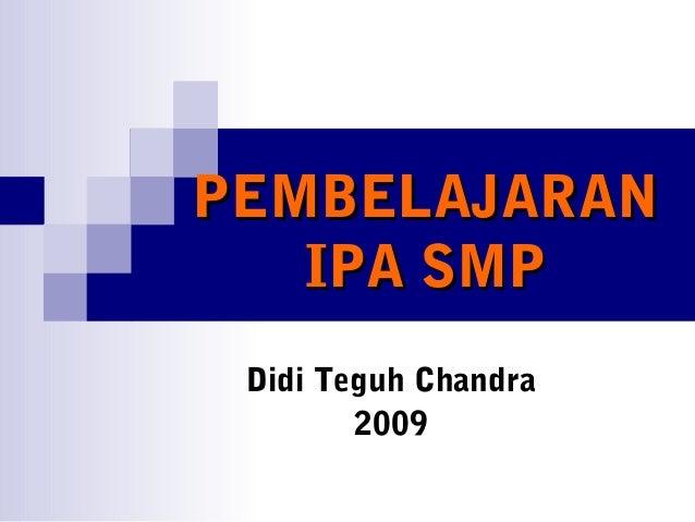 PEMBELAJARAN   IPA SMP Didi Teguh Chandra        2009