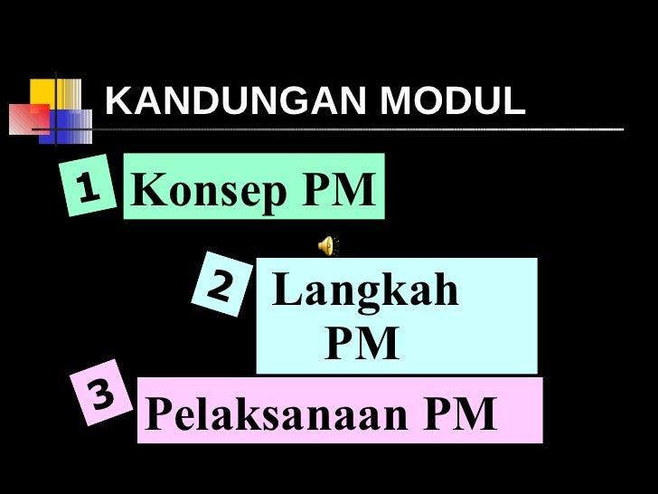 KANDUNGAN MODUL <ul><li>Langkah PM </li></ul>1 Konsep PM Pelaksanaan PM 2 3