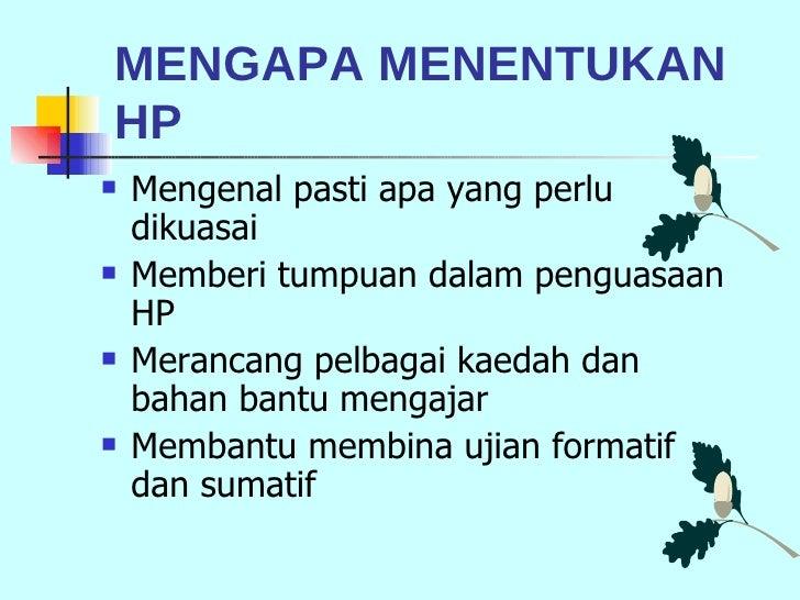 MENGAPA MENENTUKAN HP <ul><li>Mengenal pasti apa yang perlu dikuasai  </li></ul><ul><li>Memberi tumpuan dalam penguasaan H...