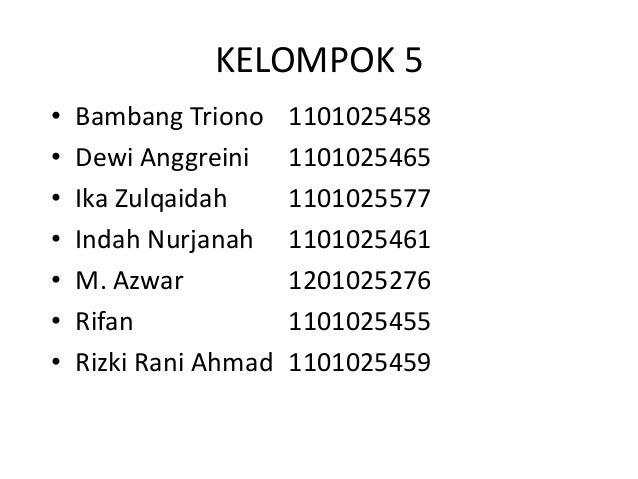 KELOMPOK 5• Bambang Triono• Dewi Anggreini• Ika Zulqaidah• Indah Nurjanah• M. Azwar• Rifan• Rizki Rani Ahmad11010254581101...