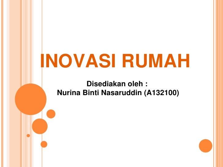 INOVASI RUMAH         Disediakan oleh : Nurina Binti Nasaruddin (A132100)