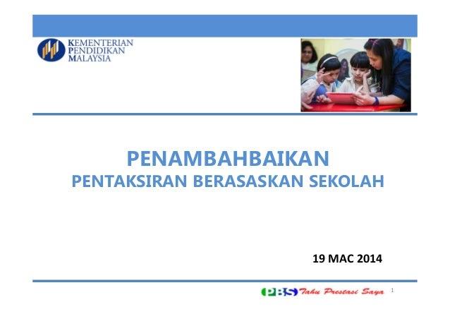PENAMBAHBAIKAN PENTAKSIRAN BERASASKAN SEKOLAH 1 19MAC2014