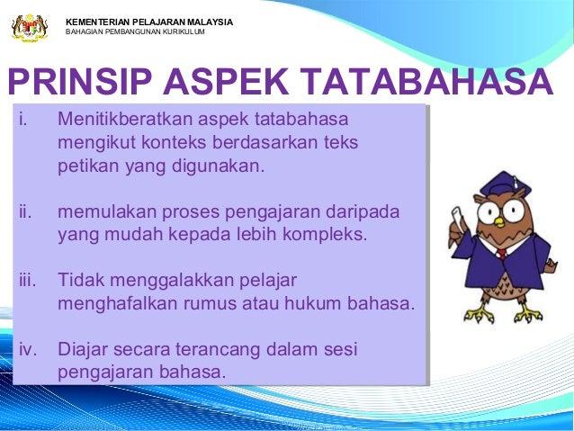 KEMENTERIAN PELAJARAN MALAYSIA       BAHAGIAN PEMBANGUNAN KURIKULUMPRINSIP ASPEK TATABAHASAi. i.    Menitikberatkan aspek ...