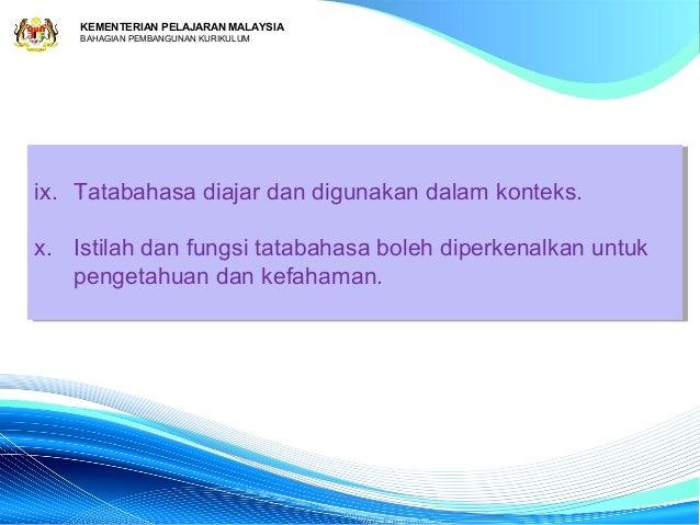 KEMENTERIAN PELAJARAN MALAYSIA    BAHAGIAN PEMBANGUNAN KURIKULUMix. Tatabahasa diajar dan digunakan dalam konteks. ix. Tat...