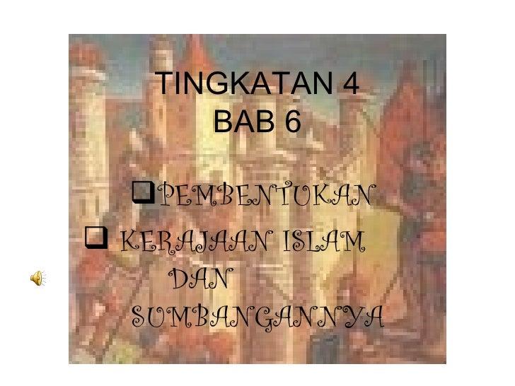TINGKATAN 4      BAB 6  PEMBENTUKAN KERAJAAN ISLAM     DAN   SUMBANGANNYA