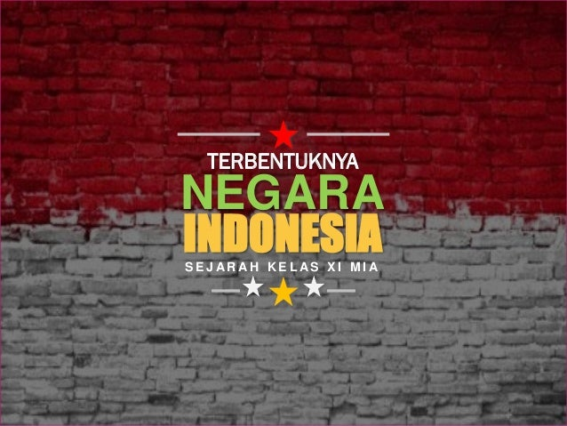 NEGARA TERBENTUKNYA INDONESIAS E J A R A H K E L A S X I M I A