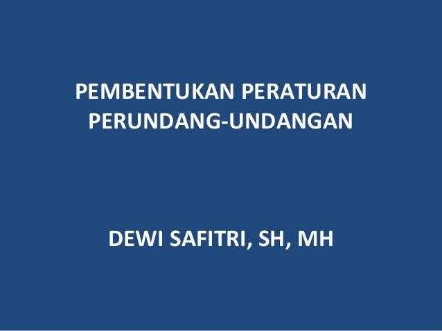 PEMBENTUKAN PERATURAN PERUNDANG-UNDANGAN DEWI SAFITRI, SH, MH