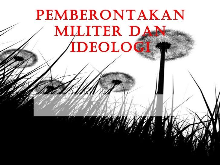 Pemberontakan  militer dan   ideologi