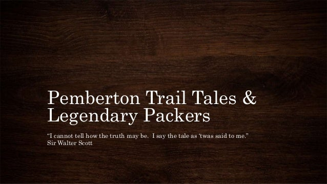 "Pemberton Trail Tales & Legendary Packers ""I cannot tell how the truth may be. I say the tale as 'twas said to me."" Sir Wa..."