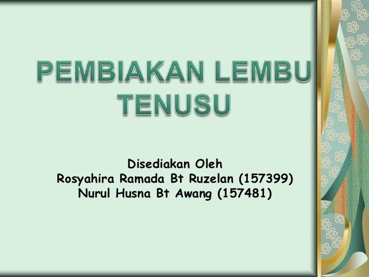 Disediakan OlehRosyahira Ramada Bt Ruzelan (157399)   Nurul Husna Bt Awang (157481)