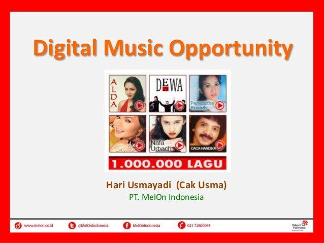 Digital Music Opportunity Riding The New Wave: Digital Content Hari Usmayadi VP Product & Marketing Hari Usmayadi (Cak PT....