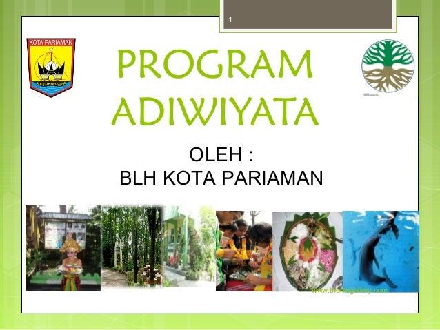 PROGRAM ADIWIYATA OLEH : BLH KOTA PARIAMAN www.themegallery.com 1