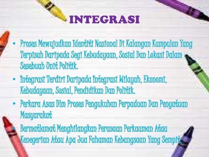 INTEGRASI• Proses Mewujudkan Identiti Nasional Di Kalangan Kumpulan Yang  Terpisah Daripada Segi Kebudayaan, Sosial Dan Lo...