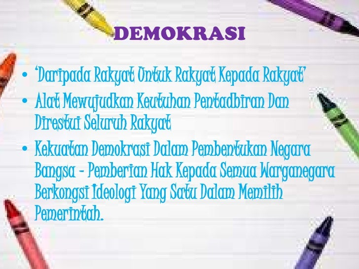 """DEMOKRASI• """"Daripada Rakyat Untuk Rakyat Kepada Rakyat""""• Alat Mewujudkan Keutuhan Pentadbiran Dan  Direstui Seluruh Rakyat..."""