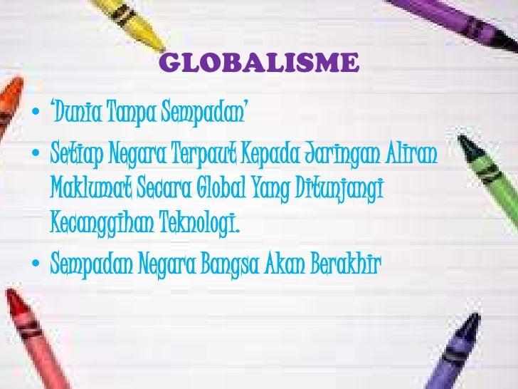 """GLOBALISME• """"Dunia Tanpa Sempadan""""• Setiap Negara Terpaut Kepada Jaringan Aliran  Maklumat Secara Global Yang Ditunjangi  ..."""