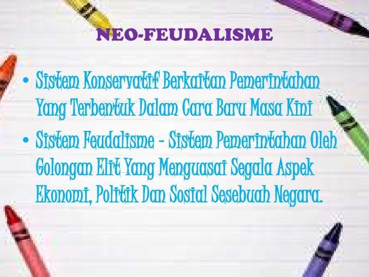 NEO-FEUDALISME• Sistem Konservatif Berkaitan Pemerintahan  Yang Terbentuk Dalam Cara Baru Masa Kini• Sistem Feudalisme – S...