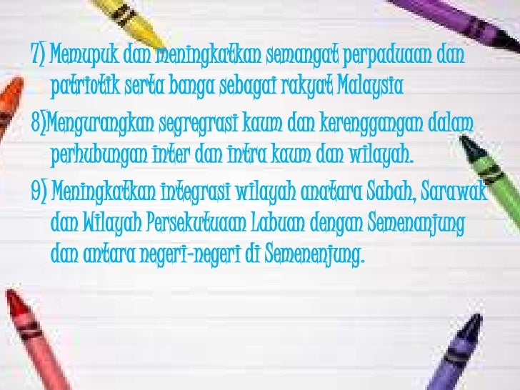 7) Memupuk dan meningkatkan semangat perpaduaan dan   patriotik serta banga sebagai rakyat Malaysia8)Mengurangkan segregra...