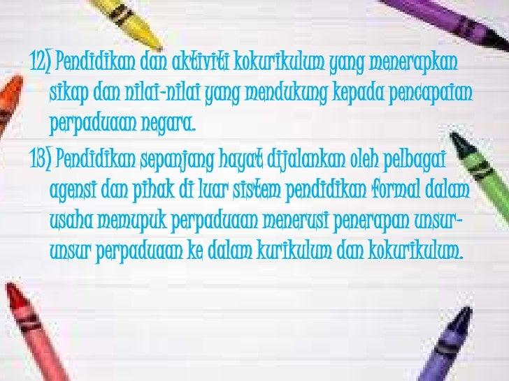 12) Pendidikan dan aktiviti kokurikulum yang menerapkan   sikap dan nilai-nilai yang mendukung kepada pencapaian   perpadu...