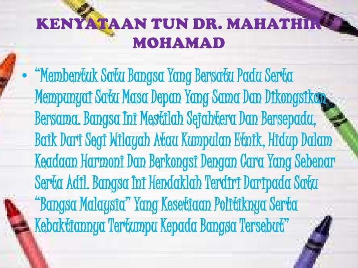 """KENYATAAN TUN DR. MAHATHIR          MOHAMAD• """"Membentuk Satu Bangsa Yang Bersatu Padu Serta  Mempunyai Satu Masa Depan Yan..."""