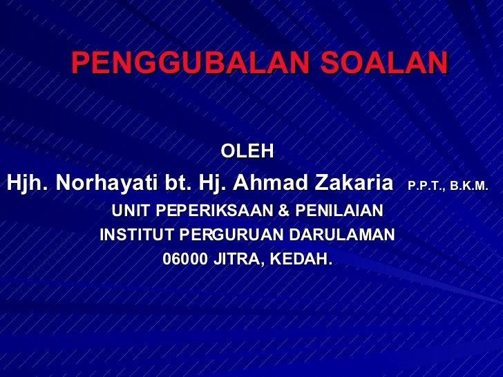 PENGGUBALAN SOALAN OLEH Hjh.   Norhayati bt. Hj. Ahmad Zakaria   P.P.T., B.K.M. UNIT PEPERIKSAAN & PENILAIAN INSTITUT PERG...