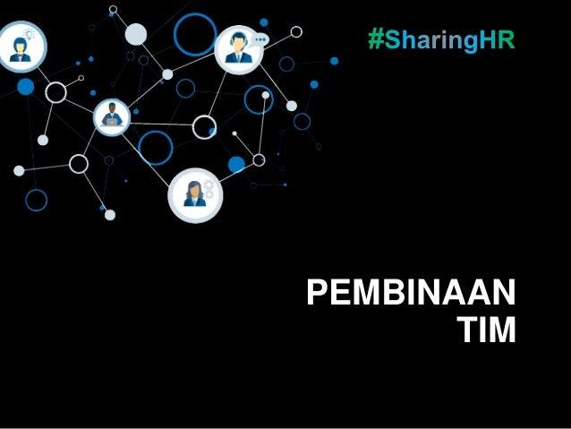Pembinaan Tim #SharingHR PEMBINAAN TIM