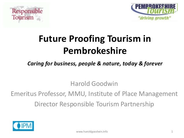 Caring for business, people & nature, today & forever Future Proofing Tourism in Pembrokeshire Harold Goodwin Emeritus Pro...